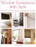 Window Treatments with Style - Fresh Ideas and Techniques for Upstyling Your Windows