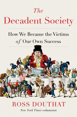The Decadent Society - How We Became the Victims of Our Own Success