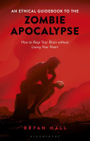 An Ethical Guidebook to the Zombie Apocalypse: How to Keep Your Brain without Losing Your Heart