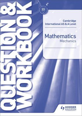 Cambridge International AS and a Level Mathematics Mechanics Question and Workbook