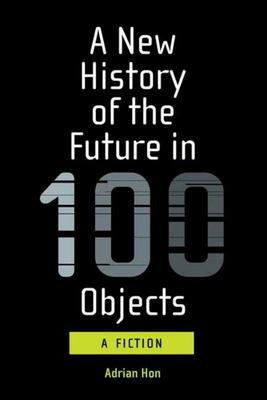 A New History of the Future in 100 Objects - A Fiction