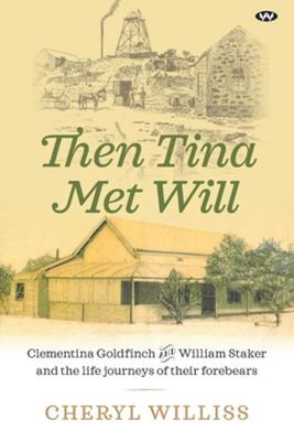 Then Tina Met Will - Clementina Goldfinch and William Staker and the Life Journeys of Their Forebears