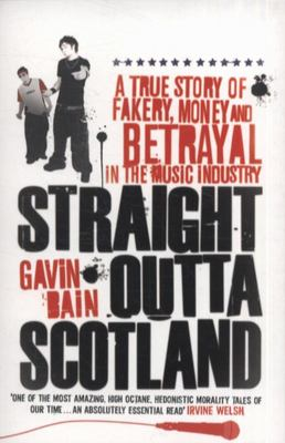 Straight Outta Scotland: A True Story of Fakery, Money and Betrayal in the Music Industry