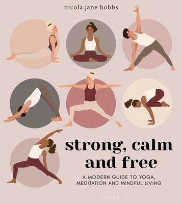 Strong, Calm and Free - A Modern Guide to Yoga, Meditation and Mindful Living