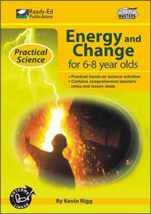 Practical Science Series: Energy and Change for 6-8 year olds