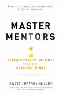 Master Mentors: 40 Transformative Insights from Our Greatest Business Minds