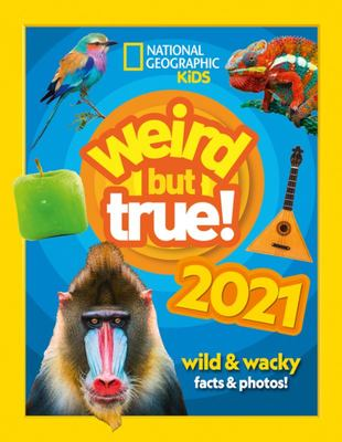 Weird but True! 2021: Wild and Wacky Facts and Photos!