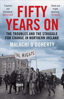 Fifty Years On - The Troubles and the Struggle for Change in Northern Ireland