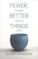 Fewer, Better Things - The Hidden Wisdom of Objects