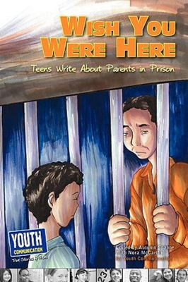 Wish You Were Here - Teens Write about Parents in Prison