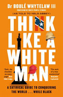 Think Like a White Man - Conquering the World ... While Black
