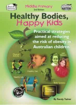 Healthy Bodies, Happy Kids - Practical Strategies Aimed at Reducing the Risk of Obesity in Australian Children: Middle Primary