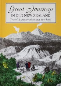 Great Journeys in Old New Zealand - Travel and Exploration in a New Land