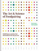 The Art and Science of Foodpairing - 10,000 Flavour Matches That Will Transform the Way You Eat