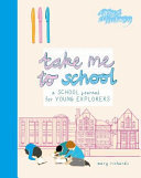 Take Me to School - A School Journal for Young Explorers