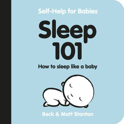 Sleep 101 (#1 Self-Help for Babies)