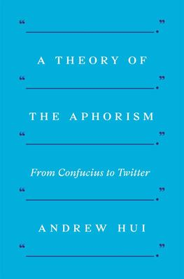 A Theory of the Aphorism - From Confucius to Twitter