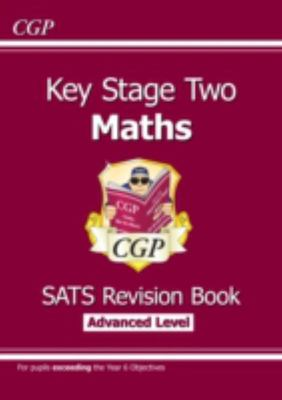 Key Stage Two Maths - SATS Revision Book: Advanced Level