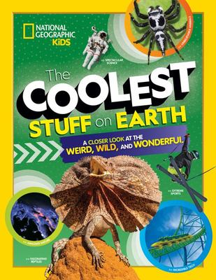 The Coolest Stuff on Earth - A Closer Look at the Weird, Wild, and Wonderful