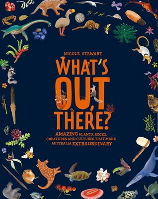 What's Out There?: Australia's Amazing History, People, Animals and Plants