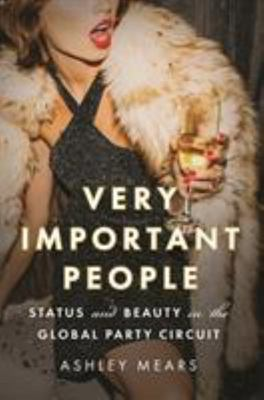 Very Important People - Status and Beauty in the Global Party Circuit