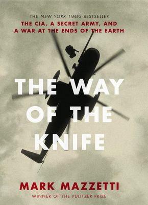The Way of the Knife - The CIA, a Secret Army, and a War at the Ends of the Earth