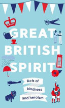 Great British Spirit - Small Acts of Kindness and Heroism