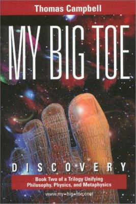 My Big Toe - Book 2 of a Trilogy Unifying Philosophy, Physics, and Metaphysics: Discovery