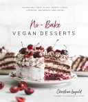No-Bake Vegan Desserts - Incredibly Easy Plant-Based Cakes, Cookies, Brownies and More