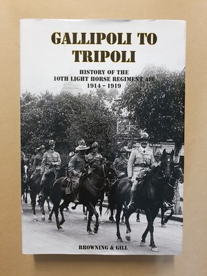 Gallipoli to Tripoli - History of the 10th Light Horse Regiment AIF: 1914-1919