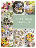Botanical Baking - Contemporary Cake Decorating with Edible Flowers
