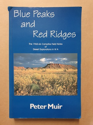 BLUE PEAKS AND RED RIDGES : THE 1965-66 CAMPFIRE FIELD NOTES OF DESERT EXPLORATIONS  IN WA