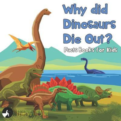 Why Did Dinosaurs Die Out? Facts Books for Kids