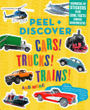 Cars! Trucks! Trains! and More (Peel + Discover)