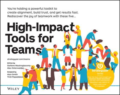 High-Impact Tools for Teams - 5 Tools to Align Team Members, Build Trust, and Get Results Fast