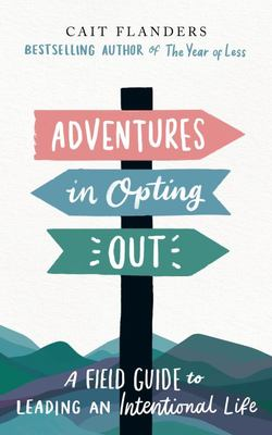 Adventures in Opting Out - A Field Guide to Leading an Intentional Life
