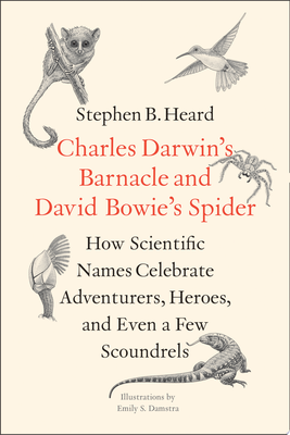 Charles Darwin's Barnacle and David Bowie's Spider - How Scientific Names Celebrate Adventurers, Heroes, and Even a Few Scoundrels