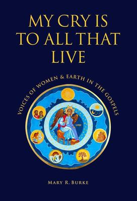 My Cry is To All That Live: Voices of Women & Earth in the Gospels