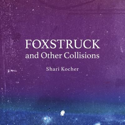 Foxstruck and Other Collisions