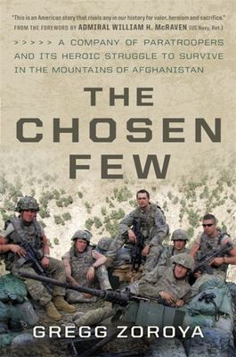 The Chosen Few - A Company of Paratroopers and Its Heroic Struggle to Survive in the Mountains of Afghanistan