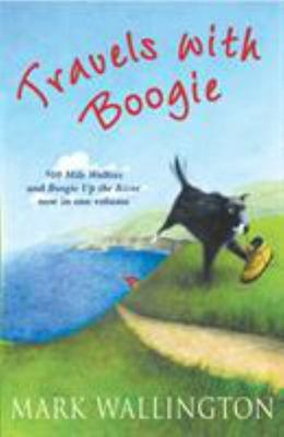 Travels with Boogie - 500 Mile Walkies and Boogie up the River in One Volume