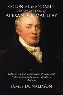 The Life and Times of Alexander Macleay