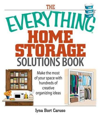 The Everything Home Storage Solutions Book - Make the Most of Your Space with Hundreds of Creative Ideas