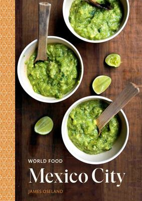 World Food: Mexico City: Heritage Recipes for Classic Home Cooking [a Cookbook]