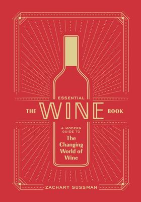 The Essential Wine Book - A Modern Guide to the Changing World of Wine