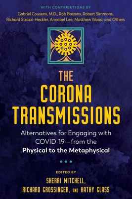 The Corona Transmissions - Alternatives for Engaging with COVID-19--From the Physical to the Metaphysical