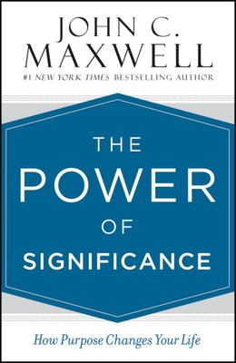 The Power of Significance - How Purpose Changes Your Life