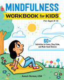 Mindfulness Workbook for Kids - 60+ Activities to Focus, Stay Calm, and Make Good Choices