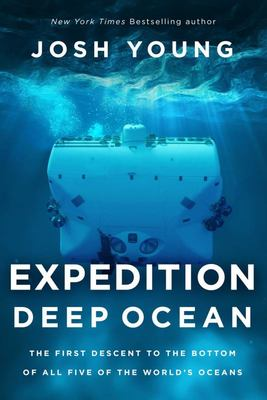 Expedition Deep Ocean - The First Descent to the Bottom of All Five Oceans