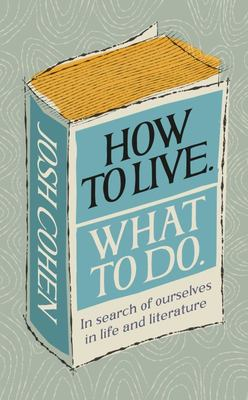 How to Live. What to Do - Life Lessons from Literature